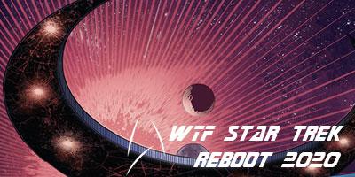 WTF Star Trek Reboot 2020